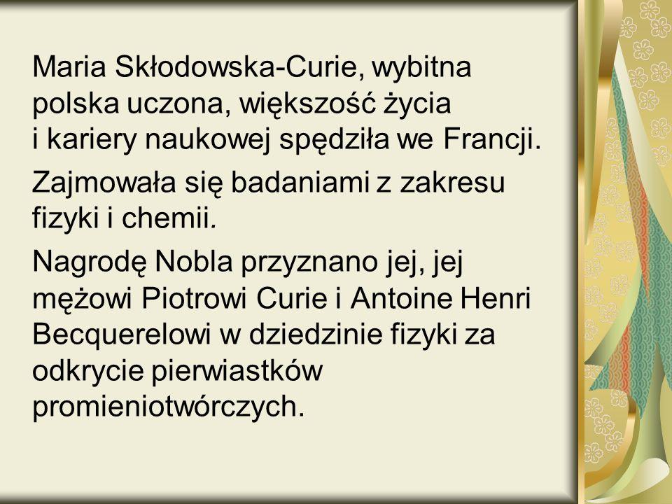 Maria Skłodowska-Curie, wybitna polska uczona, większość życia