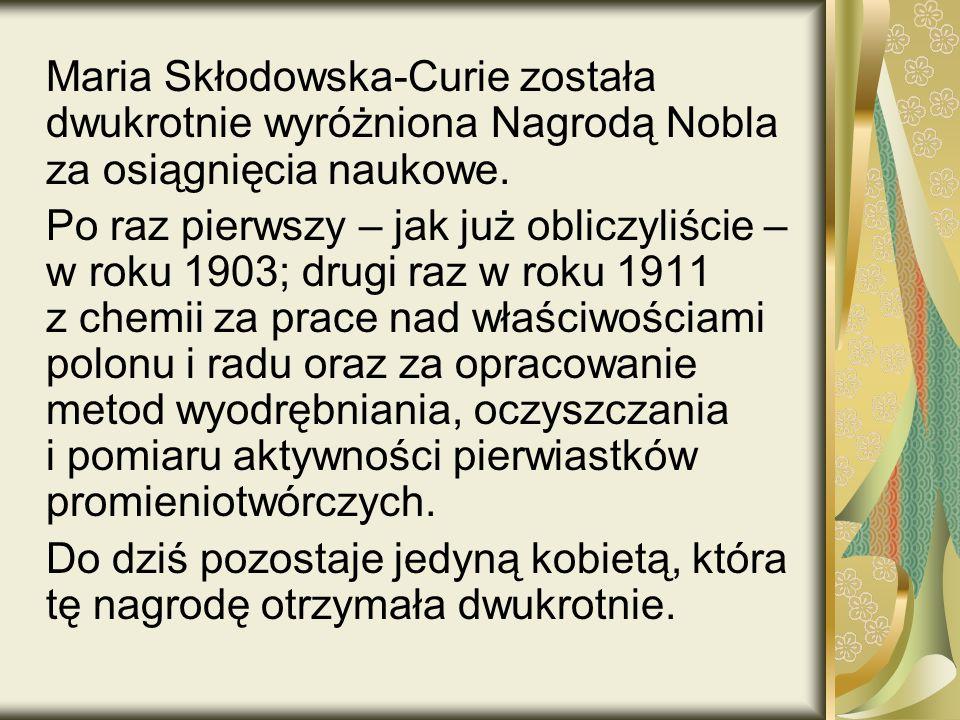 Maria Skłodowska-Curie została dwukrotnie wyróżniona Nagrodą Nobla za osiągnięcia naukowe.