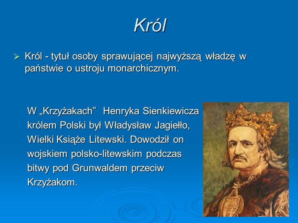 """Król Król - tytuł osoby sprawującej najwyższą władzę w państwie o ustroju monarchicznym. W """"Krzyżakach Henryka Sienkiewicza."""