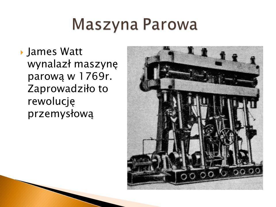 Maszyna Parowa James Watt wynalazł maszynę parową w 1769r.