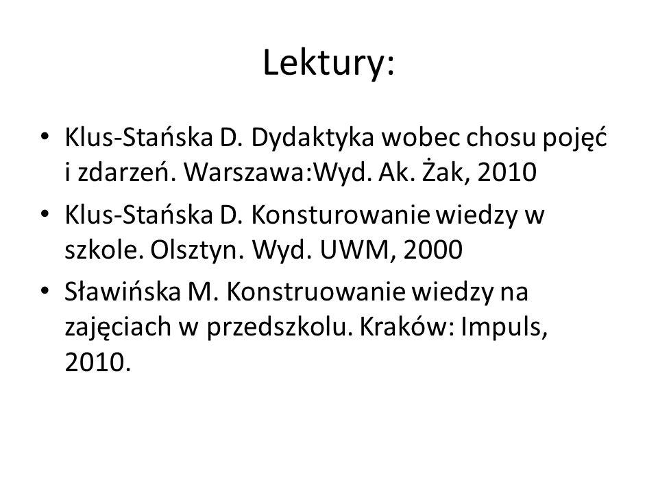 Lektury: Klus-Stańska D. Dydaktyka wobec chosu pojęć i zdarzeń. Warszawa:Wyd. Ak. Żak, 2010.
