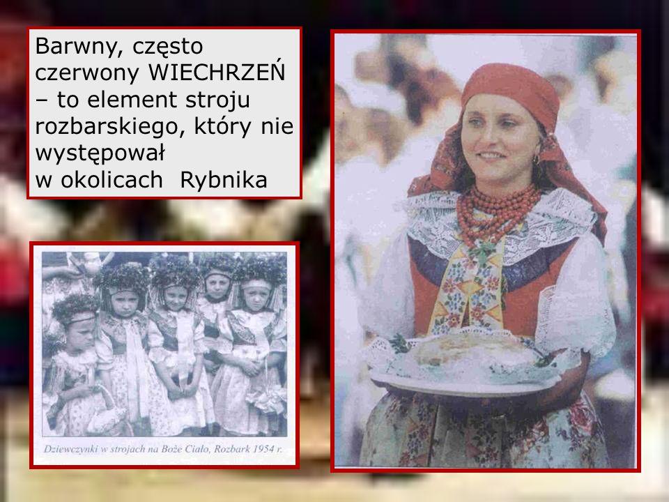 Barwny, często czerwony WIECHRZEŃ – to element stroju rozbarskiego, który nie występował w okolicach Rybnika