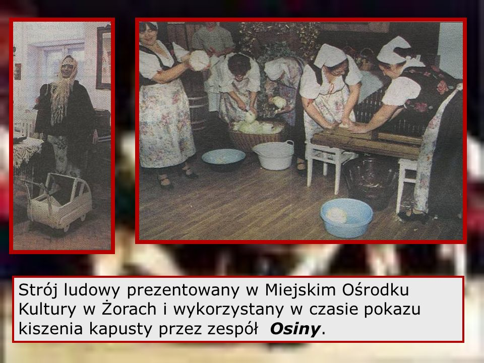 Strój ludowy prezentowany w Miejskim Ośrodku Kultury w Żorach i wykorzystany w czasie pokazu kiszenia kapusty przez zespół Osiny.