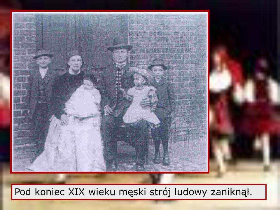 Pod koniec XIX wieku męski strój ludowy zaniknął.