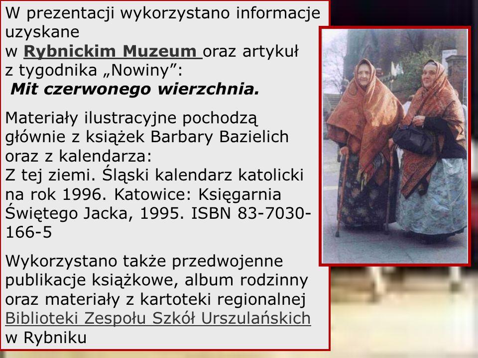 """W prezentacji wykorzystano informacje uzyskane w Rybnickim Muzeum oraz artykuł z tygodnika """"Nowiny : Mit czerwonego wierzchnia."""