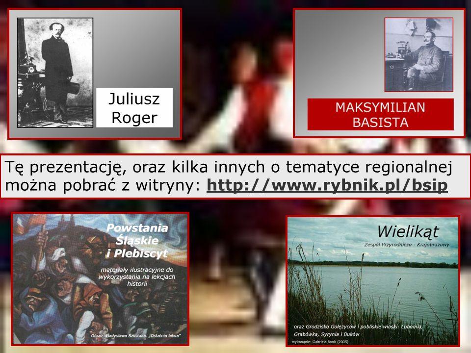 Tę prezentację, oraz kilka innych o tematyce regionalnej można pobrać z witryny: http://www.rybnik.pl/bsip