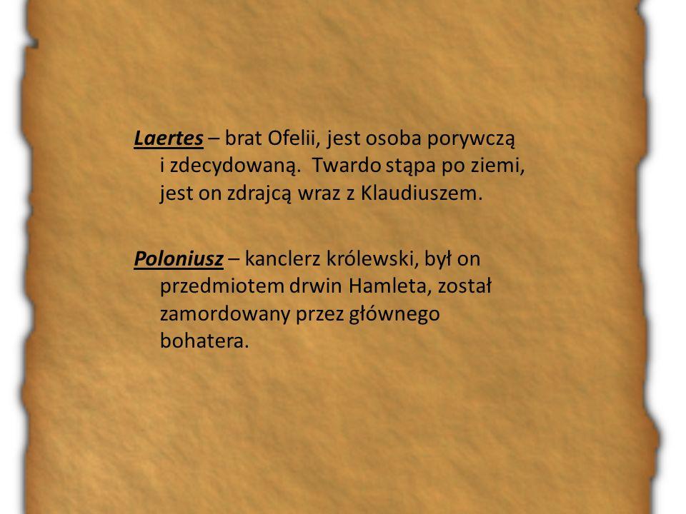 Laertes – brat Ofelii, jest osoba porywczą i zdecydowaną