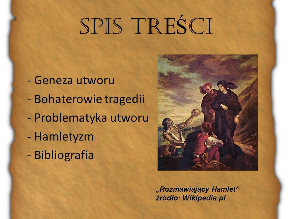 SPIS TREŚCI - Geneza utworu - Bohaterowie tragedii - Problematyka utworu - Hamletyzm - Bibliografia