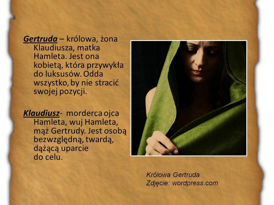 Gertruda – królowa, żona Klaudiusza, matka Hamleta