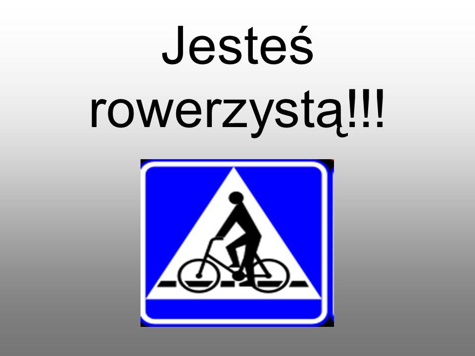 Jesteś rowerzystą!!!