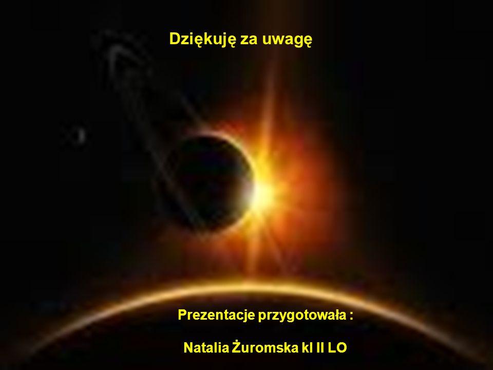 Prezentacje przygotowała : Natalia Żuromska kl II LO