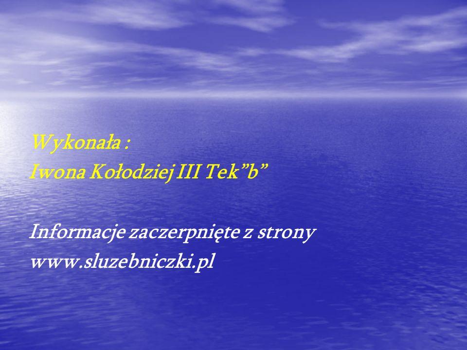 Wykonała : Iwona Kołodziej III Tek b Informacje zaczerpnięte z strony www.sluzebniczki.pl
