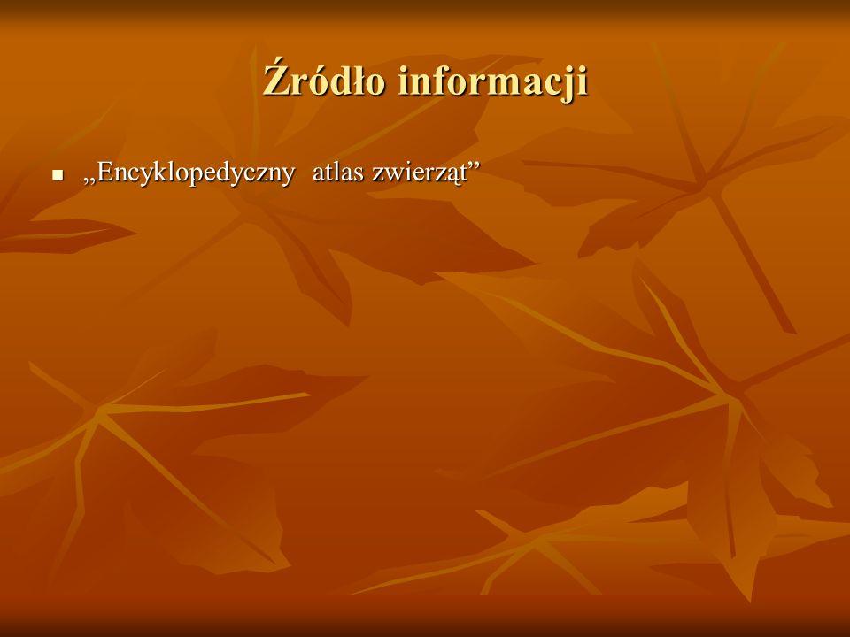 """Źródło informacji """"Encyklopedyczny atlas zwierząt"""