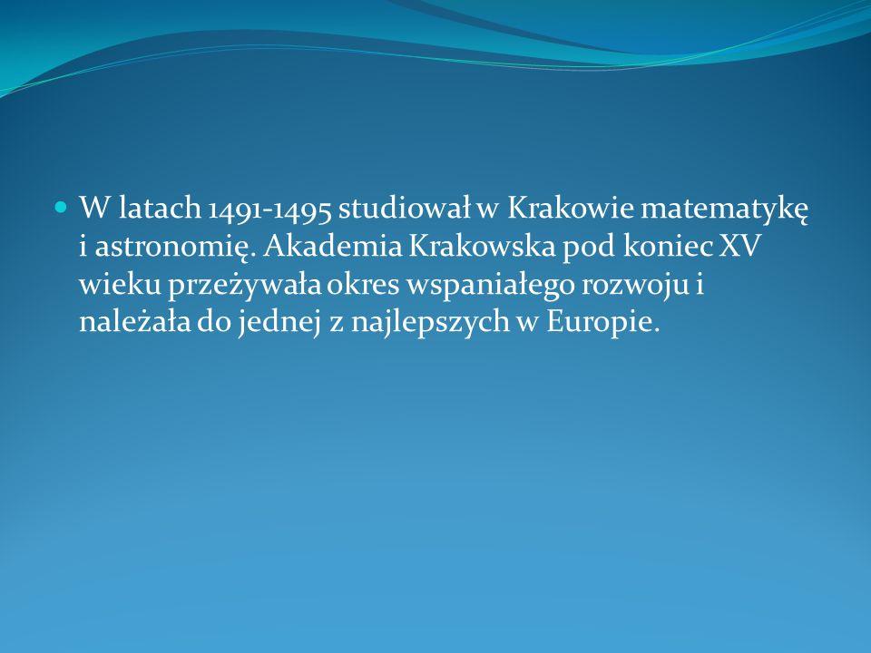 W latach 1491-1495 studiował w Krakowie matematykę i astronomię