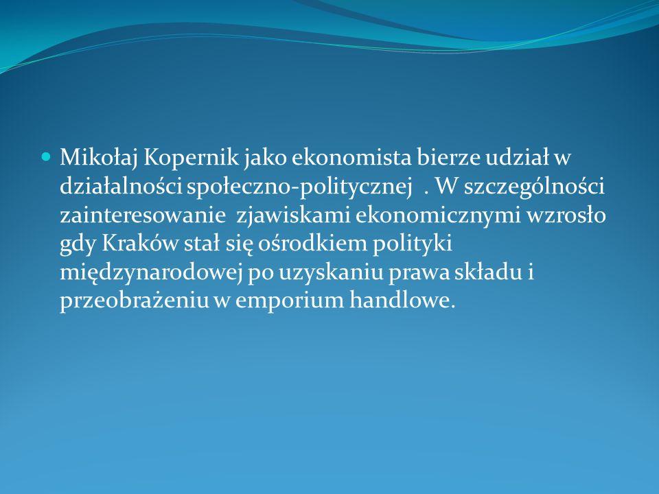 Mikołaj Kopernik jako ekonomista bierze udział w działalności społeczno-politycznej .