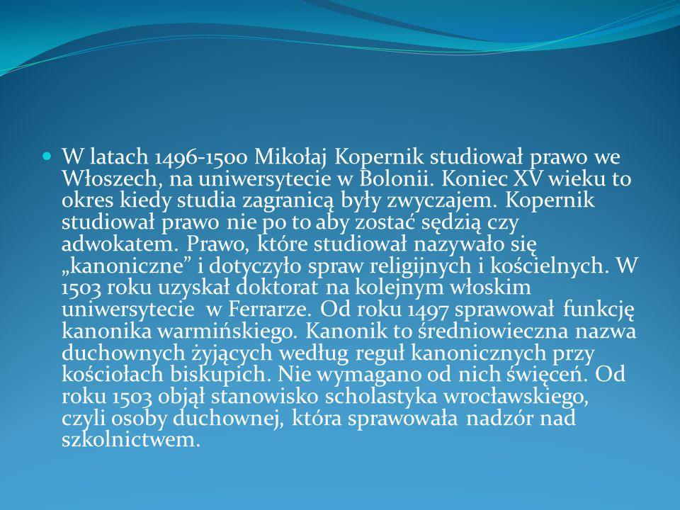 W latach 1496-1500 Mikołaj Kopernik studiował prawo we Włoszech, na uniwersytecie w Bolonii.