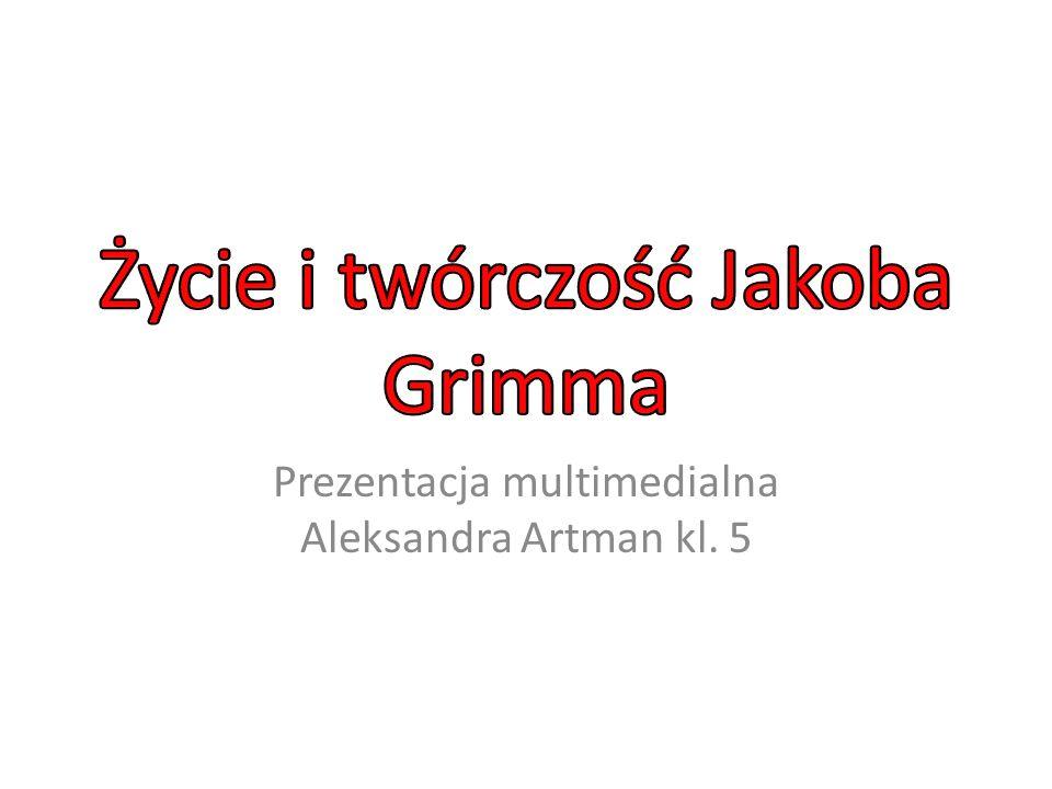Życie i twórczość Jakoba Grimma