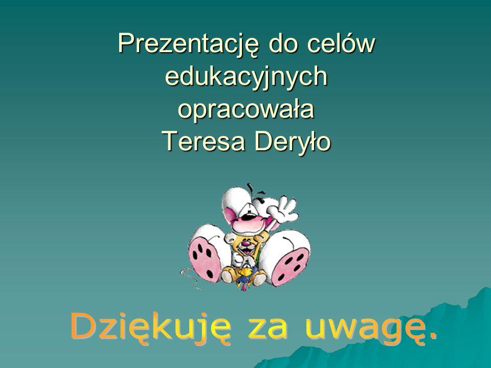 Prezentację do celów edukacyjnych opracowała Teresa Deryło