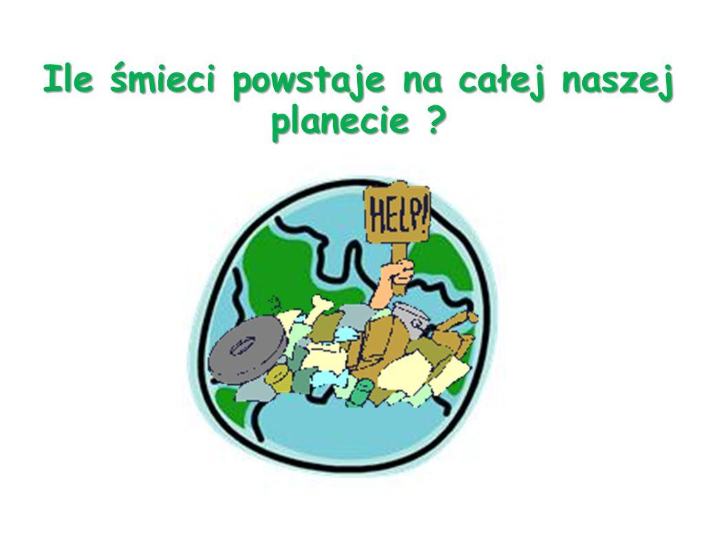 Ile śmieci powstaje na całej naszej planecie