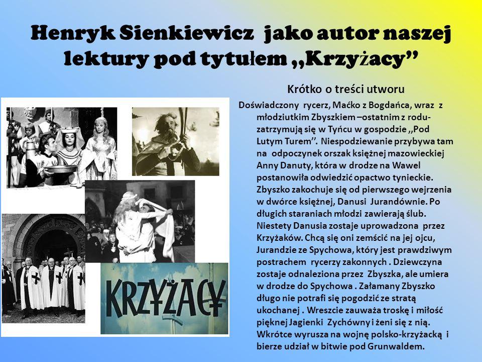 Henryk Sienkiewicz jako autor naszej lektury pod tytułem ,,Krzyżacy''