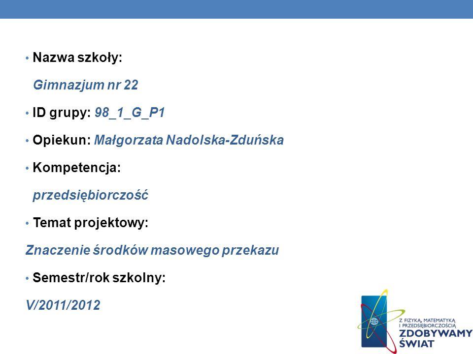Nazwa szkoły: Gimnazjum nr 22. ID grupy: 98_1_G_P1. Opiekun: Małgorzata Nadolska-Zduńska. Kompetencja: