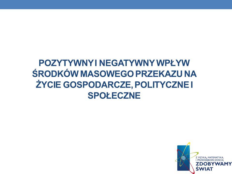 Pozytywny i negatywny wpływ środków masowego przekazu na życie gospodarcze, polityczne i społeczne