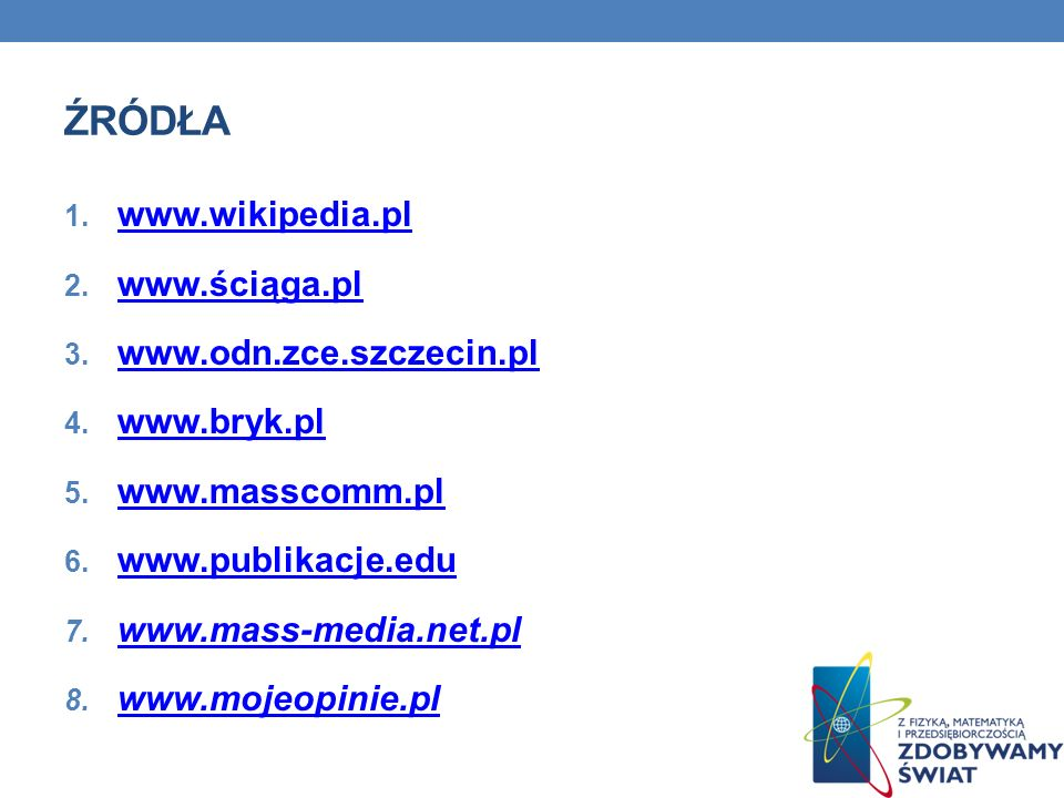 źródła www.wikipedia.pl www.ściąga.pl www.odn.zce.szczecin.pl