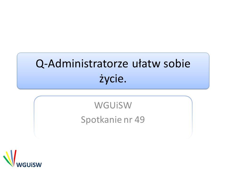 Q-Administratorze ułatw sobie życie.