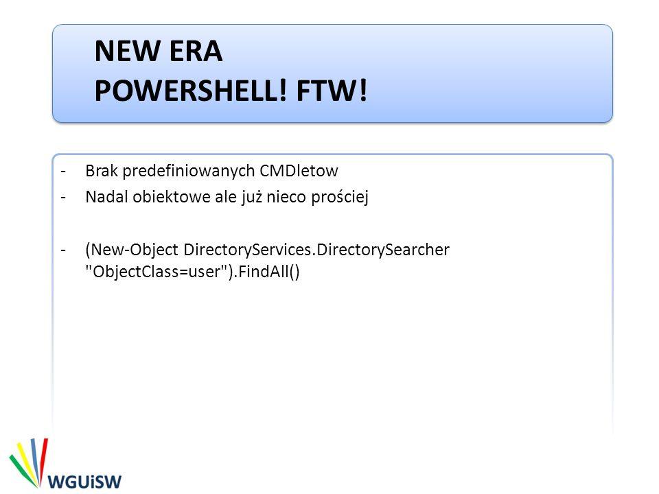 New ERA Powershell! FTW! Brak predefiniowanych CMDletow