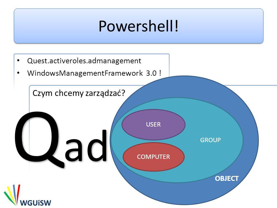 Qad Powershell! Czym chcemy zarządzać Quest.activeroles.admanagement