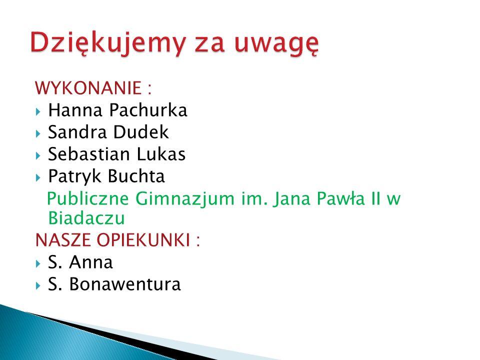 Dziękujemy za uwagę WYKONANIE : Hanna Pachurka Sandra Dudek