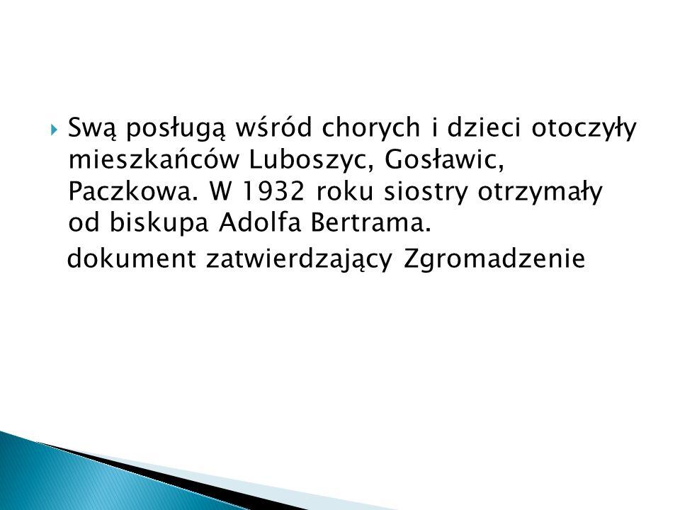 Swą posługą wśród chorych i dzieci otoczyły mieszkańców Luboszyc, Gosławic, Paczkowa. W 1932 roku siostry otrzymały od biskupa Adolfa Bertrama.