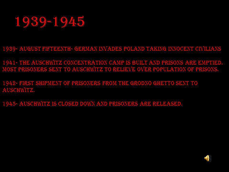 1939-19451939- august fifteenth- German invades Poland taking innocent civilians.