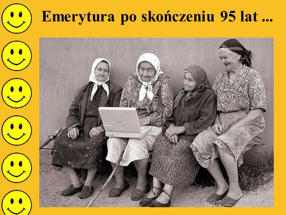Emerytura po skończeniu 95 lat ...