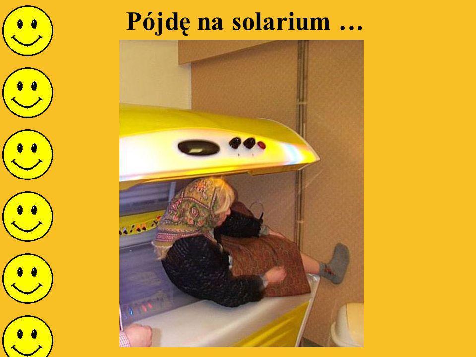 Pójdę na solarium …