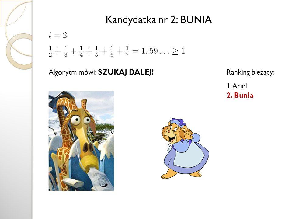 Kandydatka nr 2: BUNIA Algorytm mówi: SZUKAJ DALEJ! Ranking bieżący:
