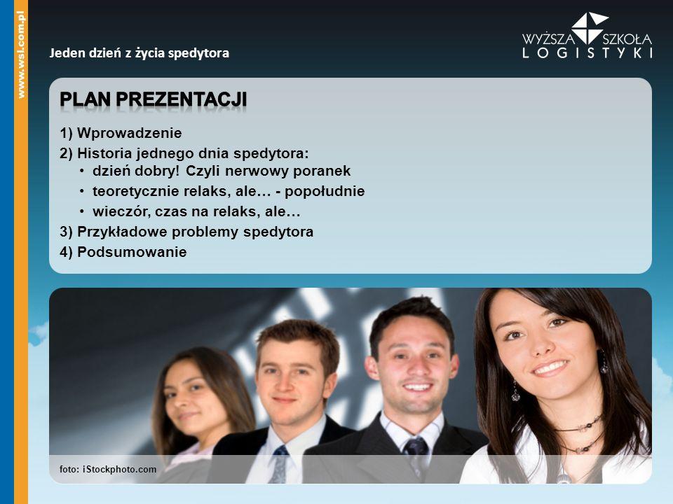 Plan prezentacji Jeden dzień z życia spedytora 1) Wprowadzenie