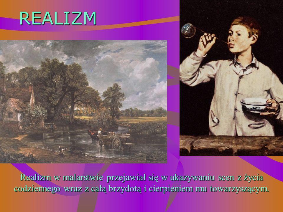 REALIZM Realizm w malarstwie przejawiał się w ukazywaniu scen z życia codziennego wraz z całą brzydotą i cierpieniem mu towarzyszącym.