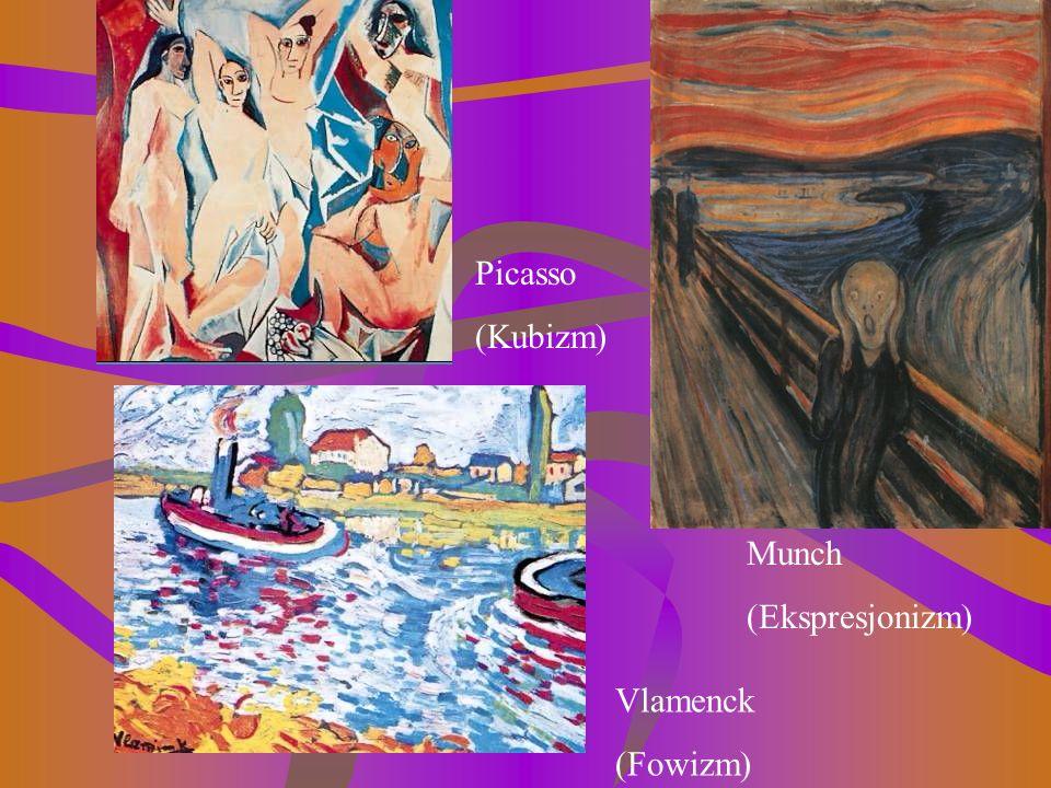 Picasso (Kubizm) Munch (Ekspresjonizm) Vlamenck (Fowizm)