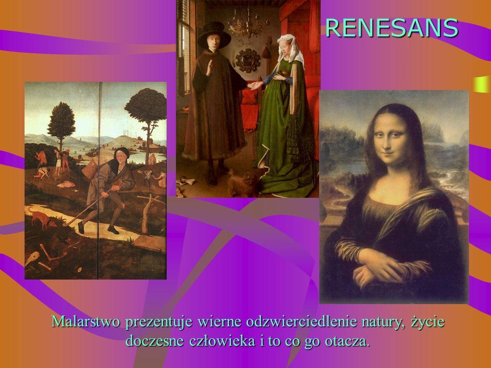 RENESANS Malarstwo prezentuje wierne odzwierciedlenie natury, życie doczesne człowieka i to co go otacza.