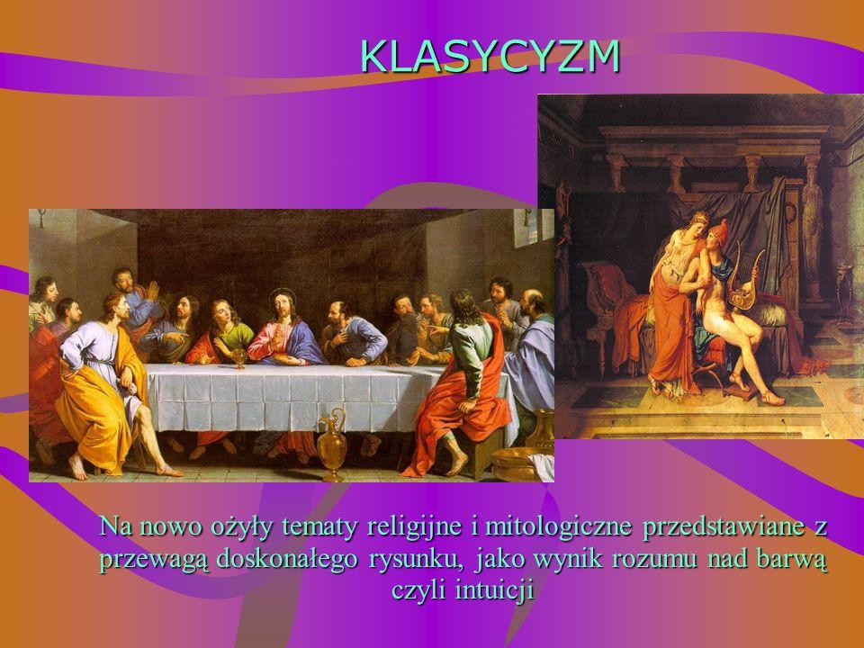 KLASYCYZM Na nowo ożyły tematy religijne i mitologiczne przedstawiane z przewagą doskonałego rysunku, jako wynik rozumu nad barwą czyli intuicji.