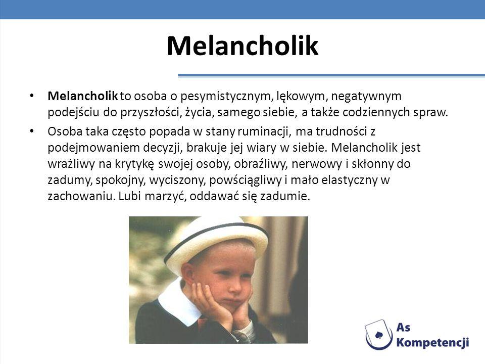 Melancholik Melancholik to osoba o pesymistycznym, lękowym, negatywnym podejściu do przyszłości, życia, samego siebie, a także codziennych spraw.