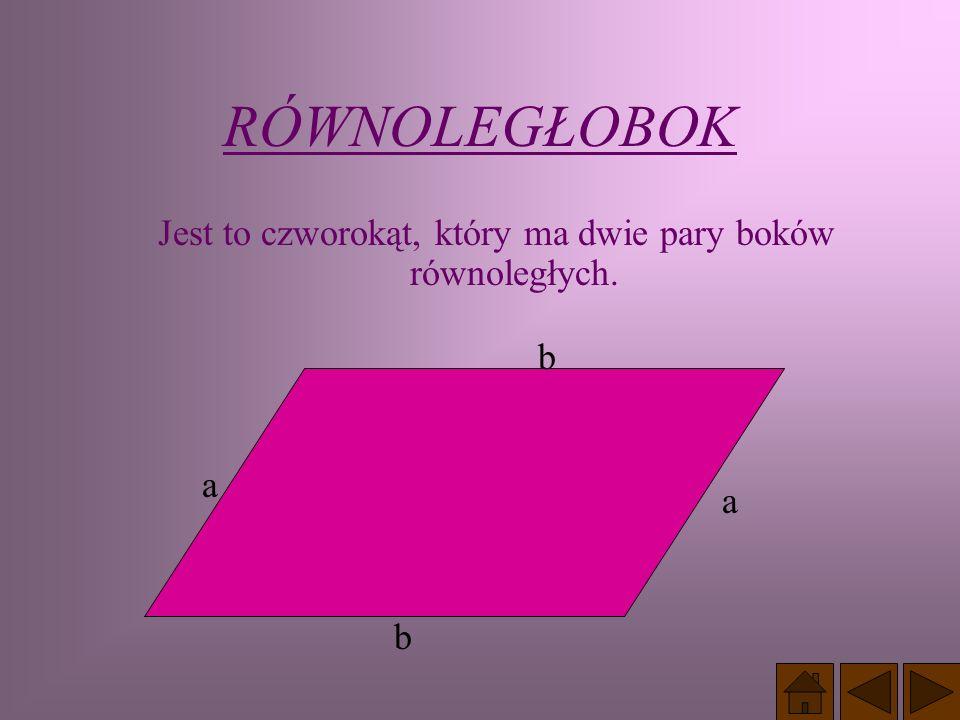 Jest to czworokąt, który ma dwie pary boków równoległych.