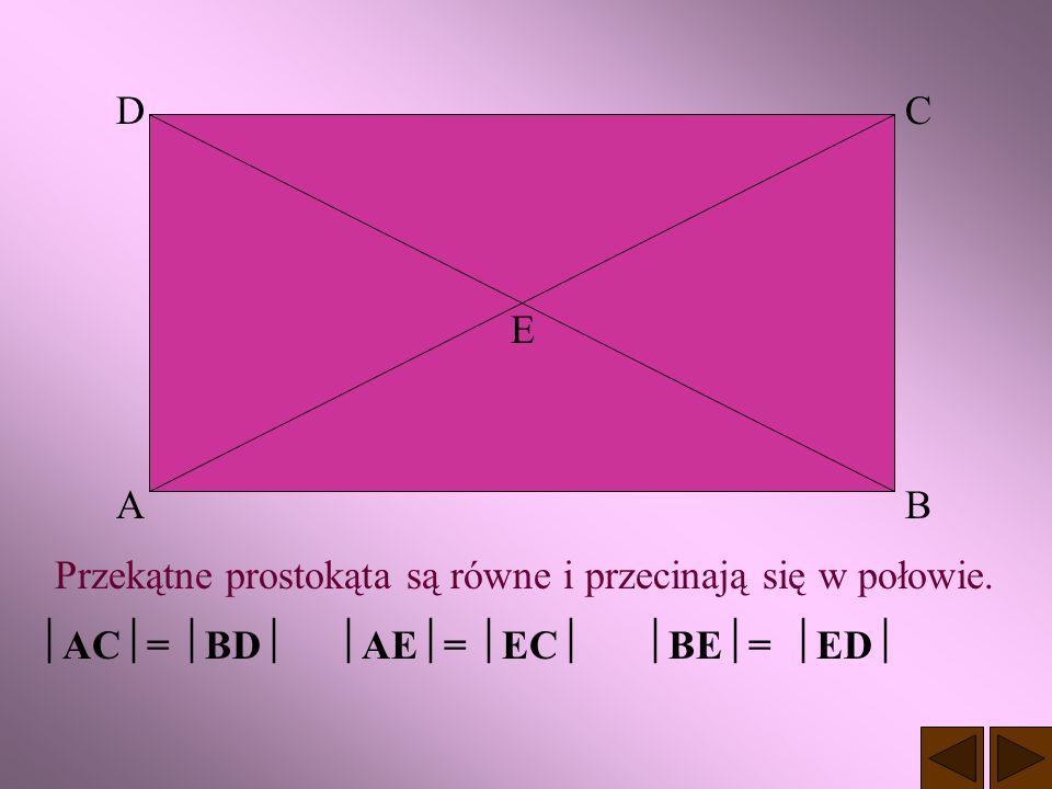 D C. E. A. B. Przekątne prostokąta są równe i przecinają się w połowie.