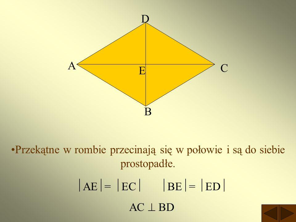 D A. C. E. B. Przekątne w rombie przecinają się w połowie i są do siebie prostopadłe. AE= EC BE= ED