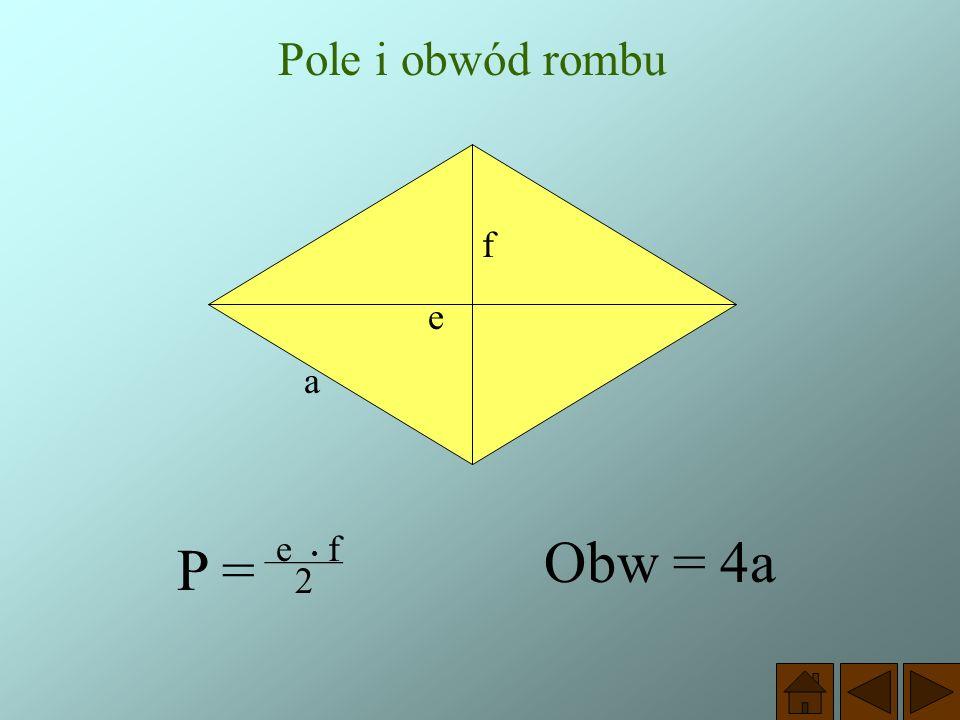 Pole i obwód rombu f e a e • f Obw = 4a P = —— 2