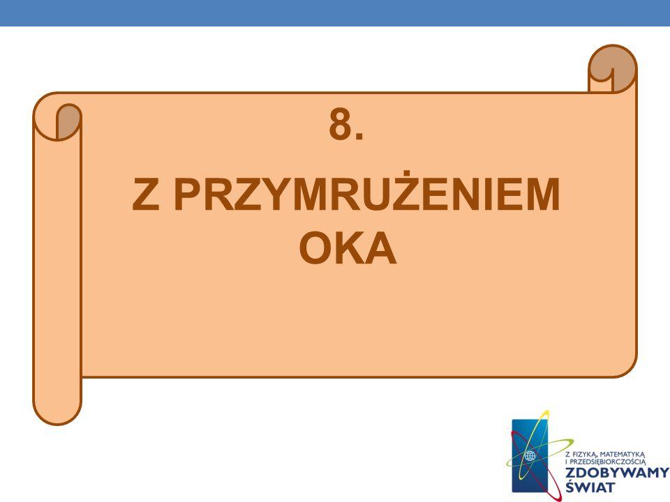 8. Z PRZYMRUŻENIEM OKA
