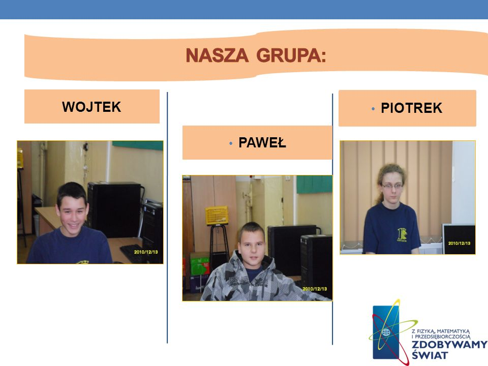 Nasza grupa: WOJTEK PIOTREK PAWEŁ