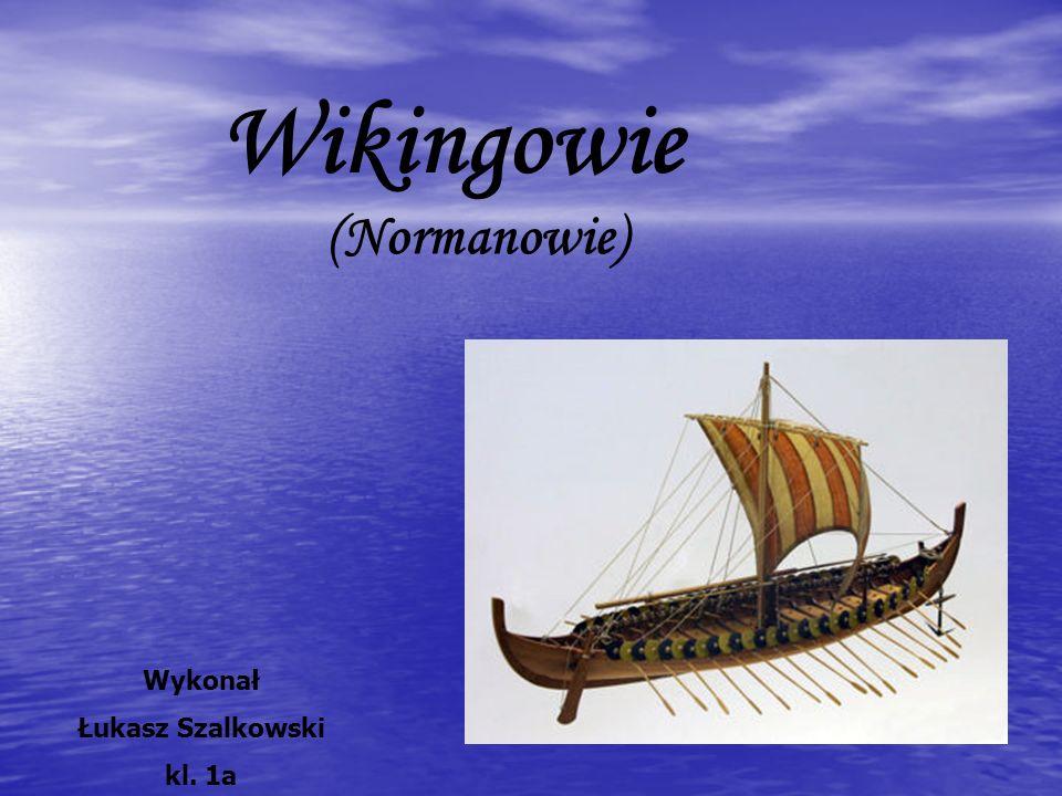 Wikingowie (Normanowie) Wykonał Łukasz Szalkowski kl. 1a