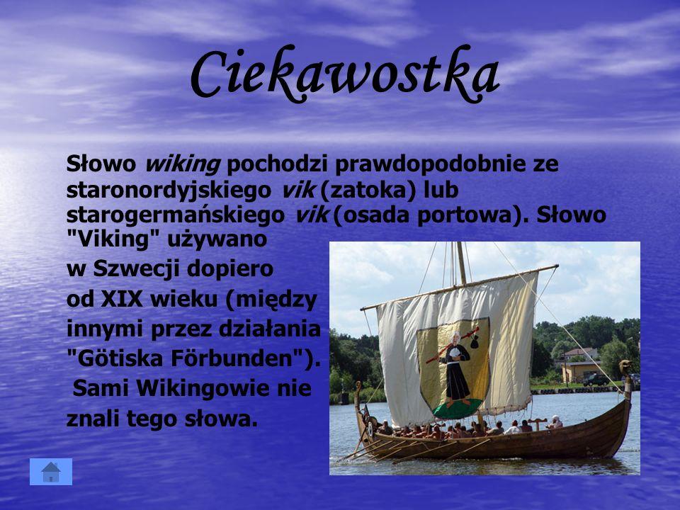 CiekawostkaSłowo wiking pochodzi prawdopodobnie ze staronordyjskiego vik (zatoka) lub starogermańskiego vik (osada portowa). Słowo Viking używano.